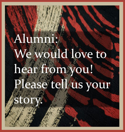 Alumni: We would love to hear from you!  Please tell us your story.