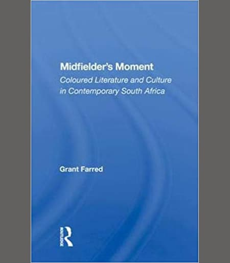 "Book Cover ""Midfielder's Moment: Coloured Literature And Culture In Contemporary South Africa"""